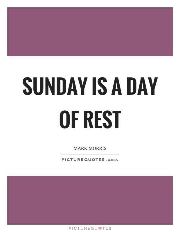 Sunday is a day of rest Picture Quote #1