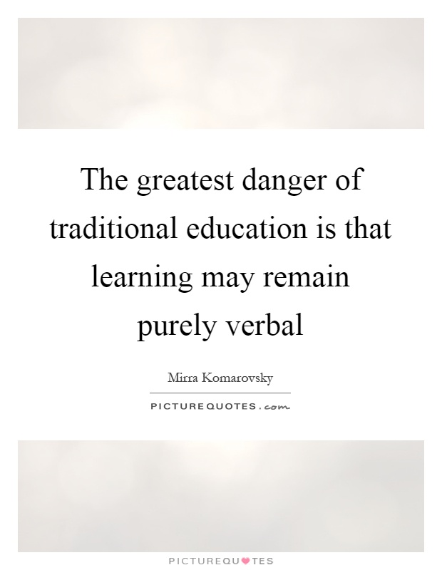 The greatest danger of traditional education is that learning may remain purely verbal Picture Quote #1