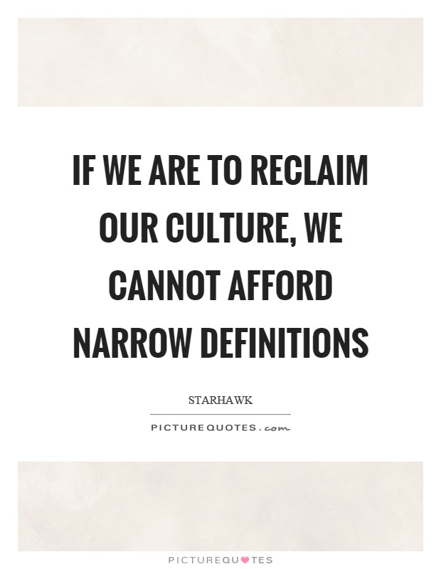 If we are to reclaim our culture, we cannot afford narrow definitions Picture Quote #1