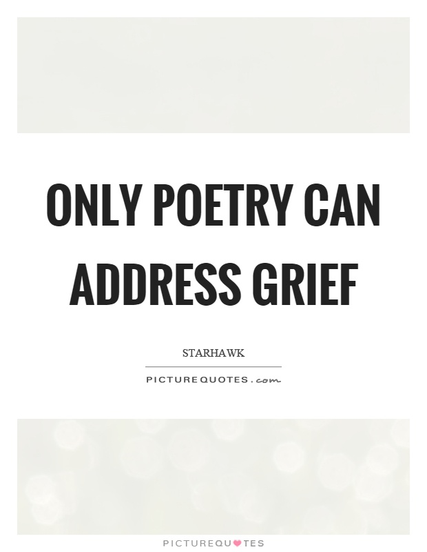 Only poetry can address grief Picture Quote #1