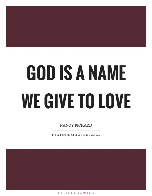 God is a name we give to love Picture Quote #1