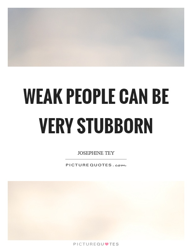 Stubborn Quotes | Stubborn Sayings | Stubborn Picture Quotes