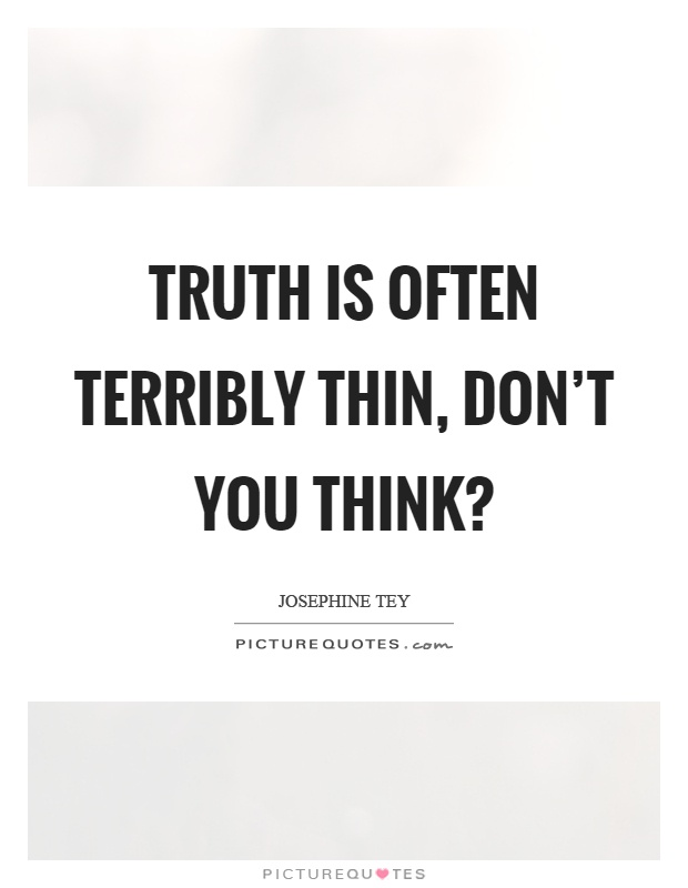 Truth is often terribly thin, don't you think? Picture Quote #1
