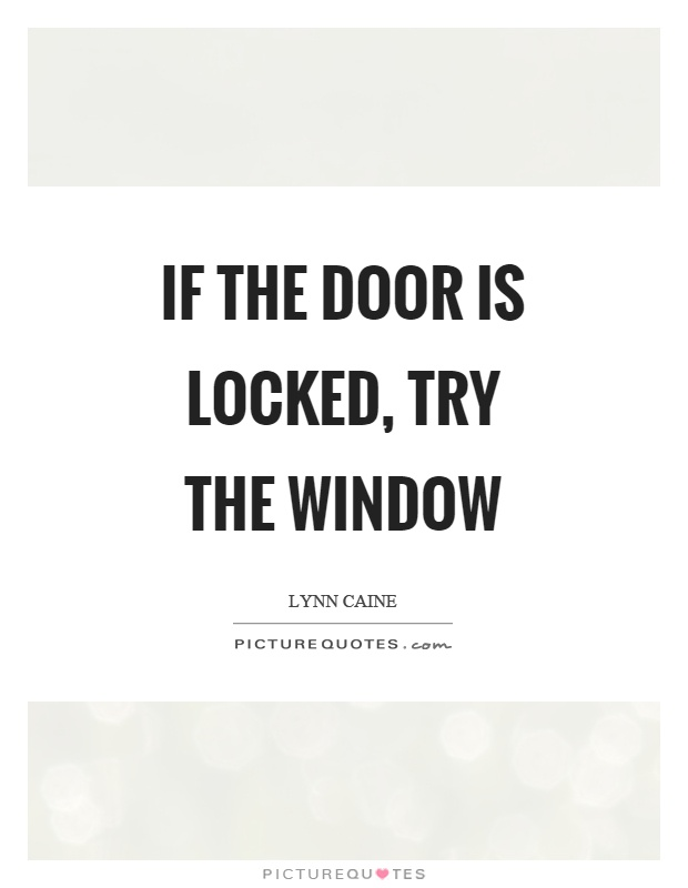 If the door is locked, try the window Picture Quote #1