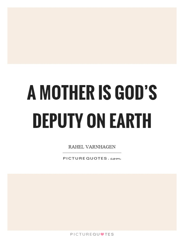 A mother is God's deputy on earth Picture Quote #1