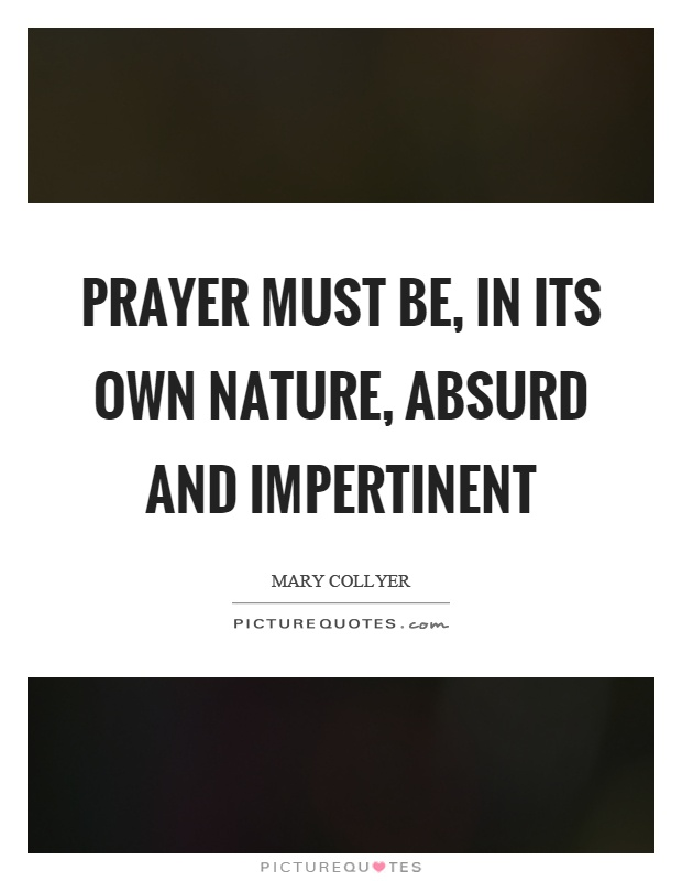 Prayer must be, in its own nature, absurd and impertinent Picture Quote #1