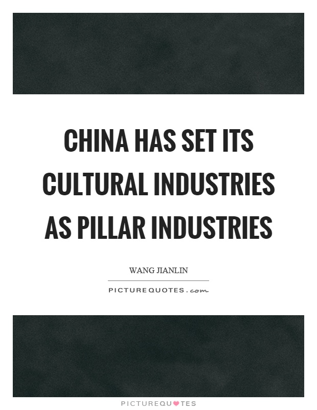 China has set its cultural industries as pillar industries Picture Quote #1