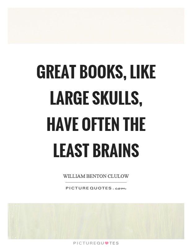 Great books, like large skulls, have often the least brains Picture Quote #1