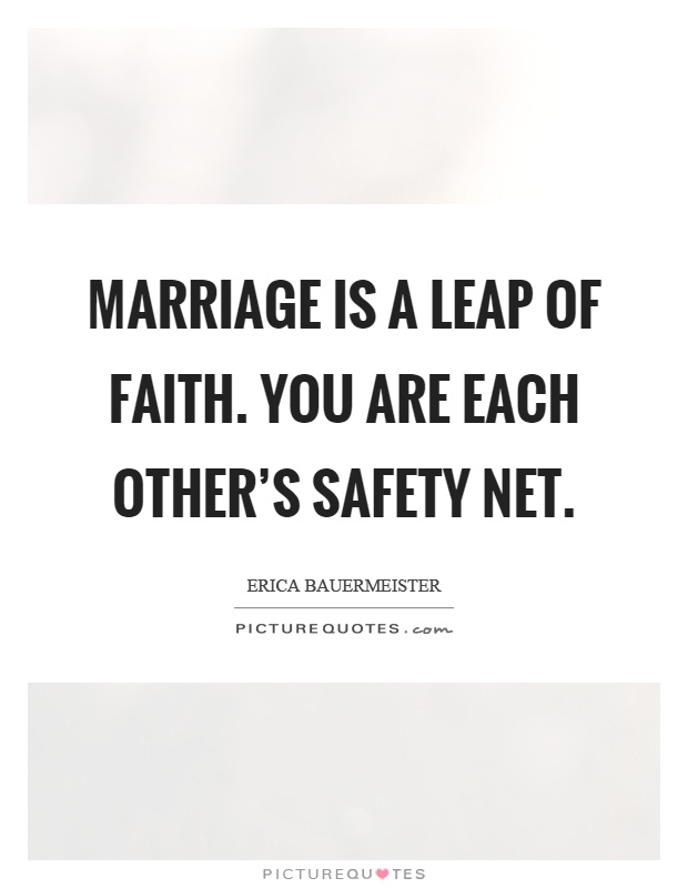 Marriage is a leap of faith. You are each other's safety net Picture Quote #1