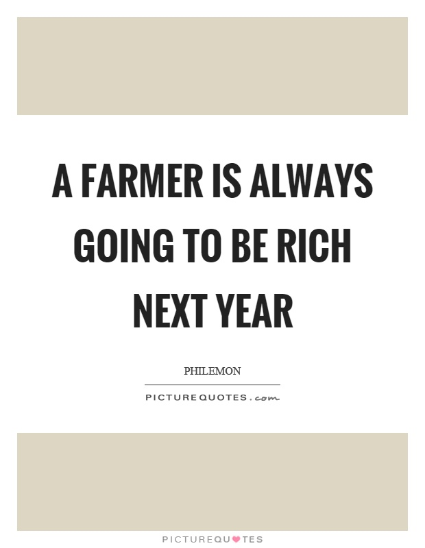 A farmer is always going to be rich next year Picture Quote #1