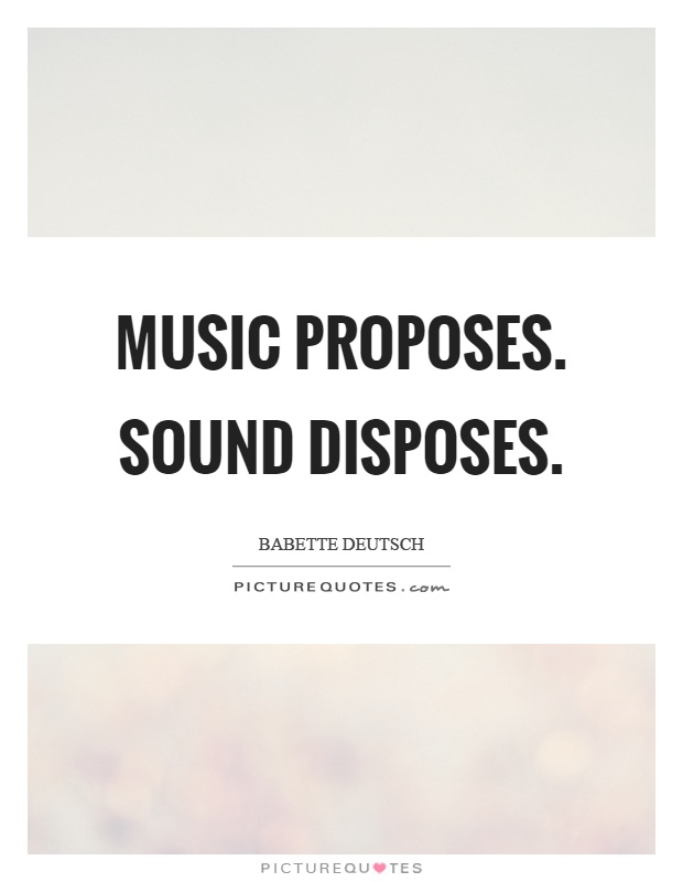Music proposes. Sound disposes Picture Quote #1