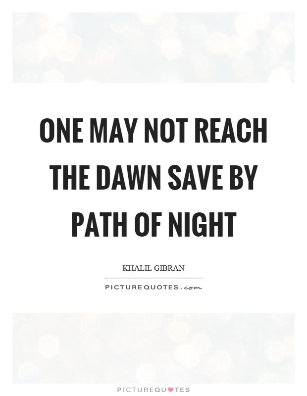 One may not reach the dawn save by path of night Picture Quote #1