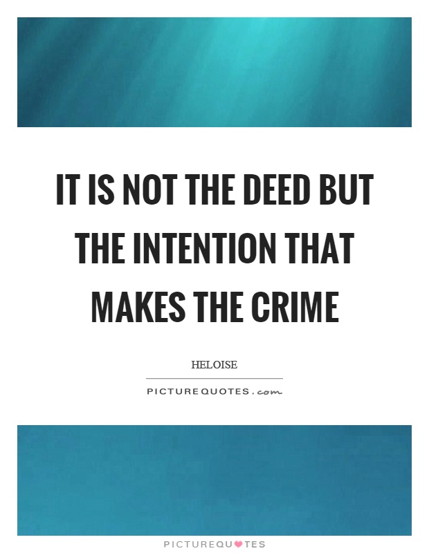 It is not the deed but the intention that makes the crime Picture Quote #1
