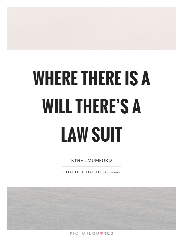 Where there is a will there's a law suit Picture Quote #1