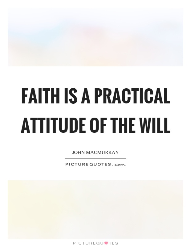 Faith is a practical attitude of the will Picture Quote #1