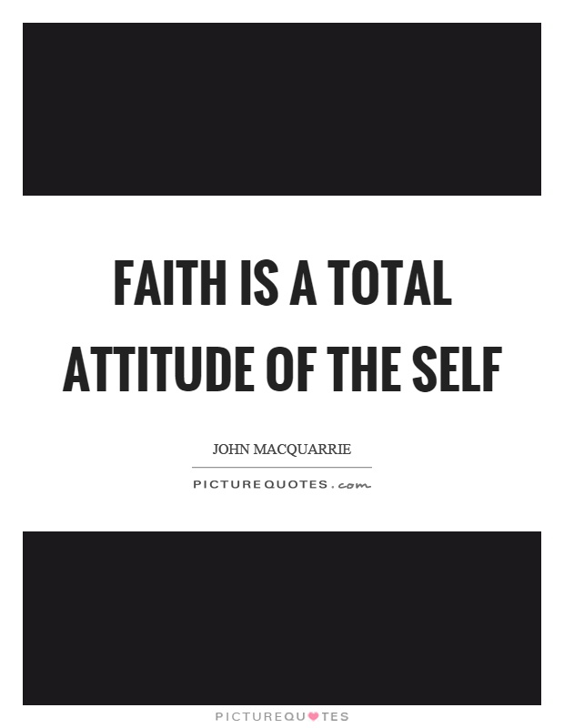 Faith is a total attitude of the self Picture Quote #1