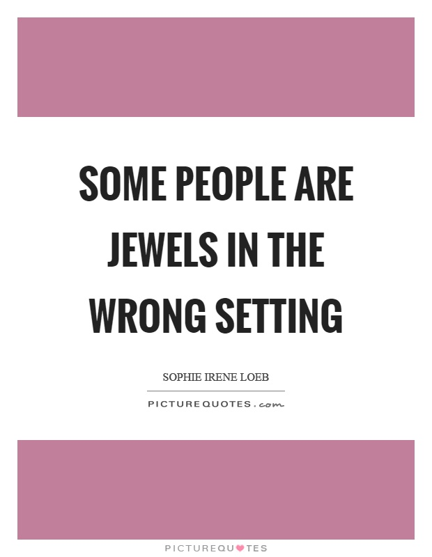 Some people are jewels in the wrong setting Picture Quote #1