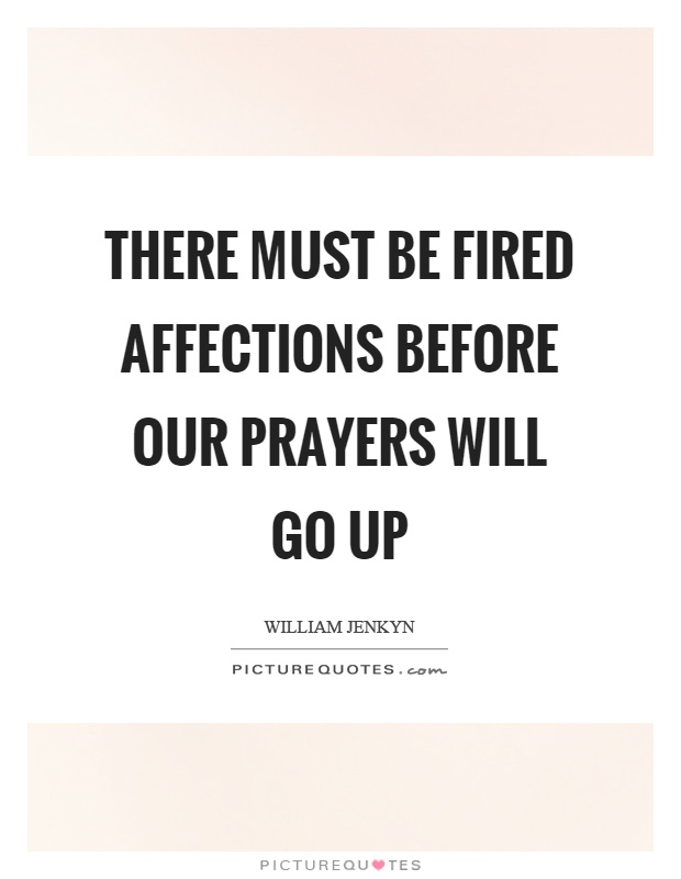 There must be fired affections before our prayers will go up Picture Quote #1