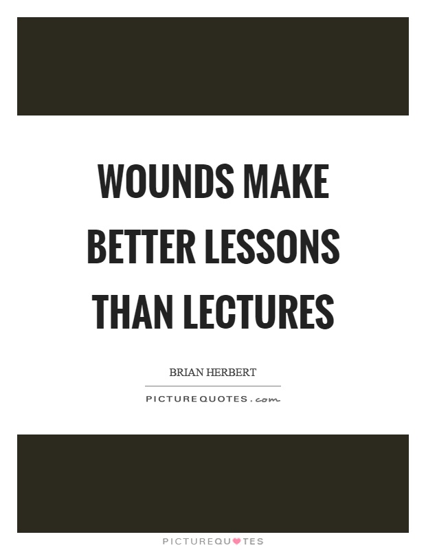 Wounds make better lessons than lectures Picture Quote #1