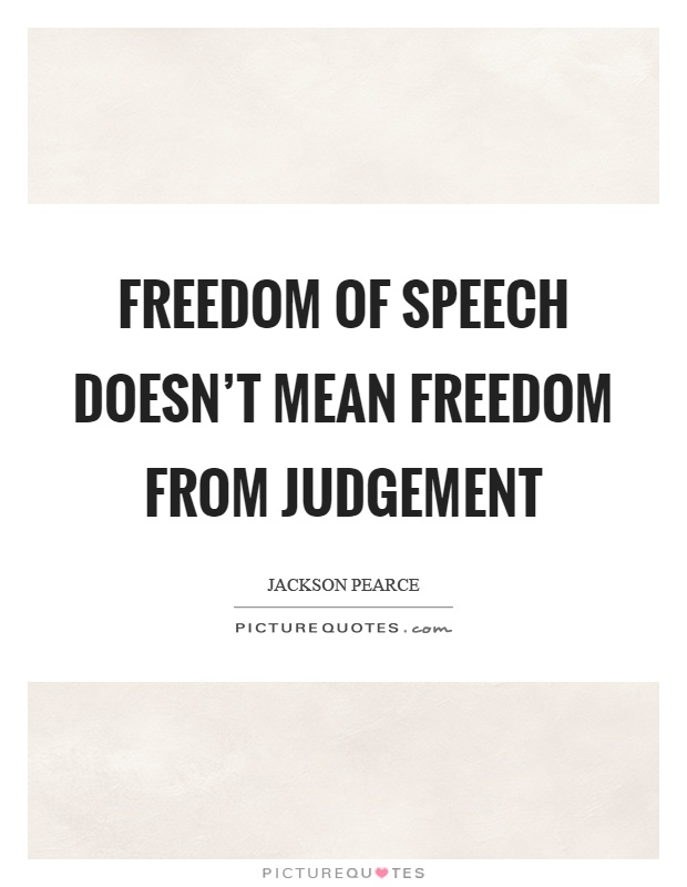 Freedom of speech doesn't mean freedom from judgement Picture Quote #1