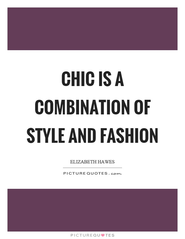 Chic is a combination of style and fashion Picture Quote #1