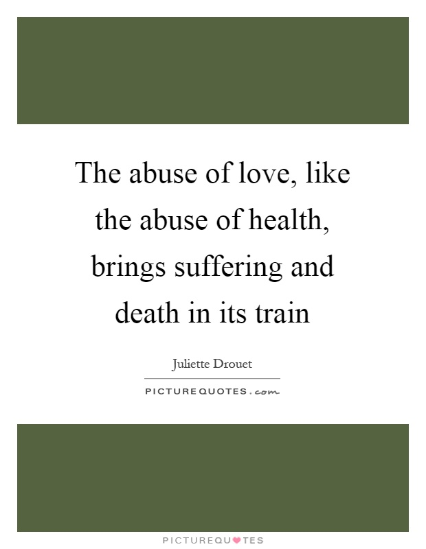 The abuse of love, like the abuse of health, brings suffering and death in its train Picture Quote #1