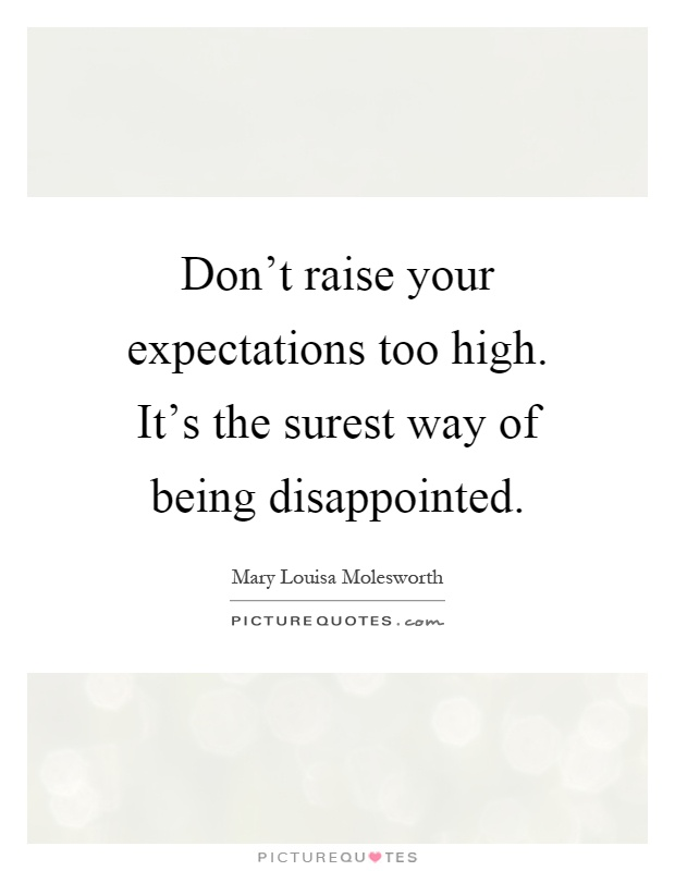 Don't raise your expectations too high. It's the surest way of being disappointed Picture Quote #1