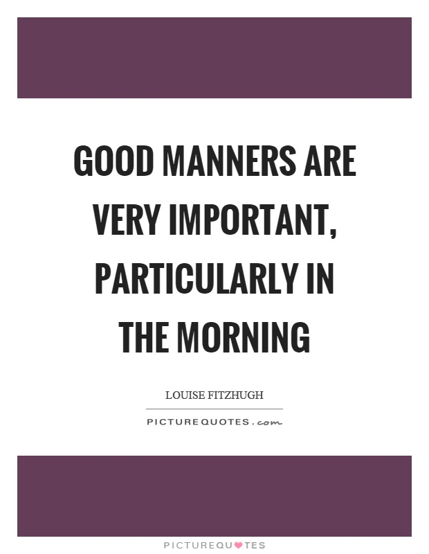 Good manners are very important, particularly in the morning Picture Quote #1