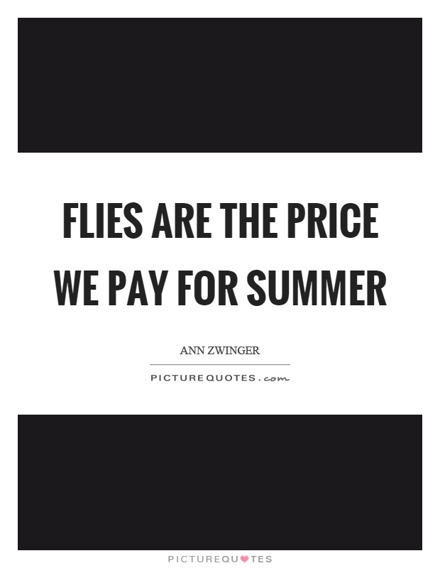Flies are the price we pay for summer Picture Quote #1