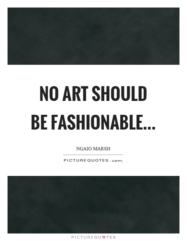 No art should be fashionable Picture Quote #1