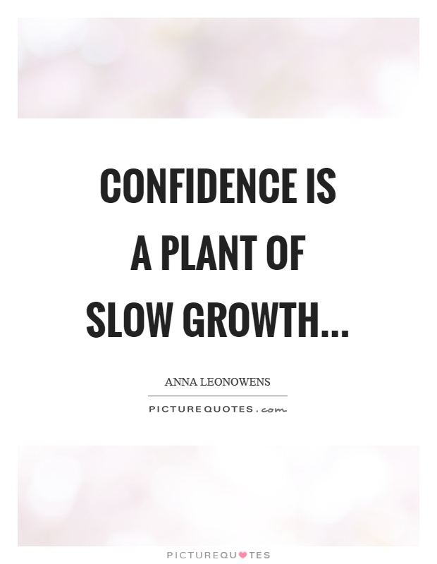 Confidence is a plant of slow growth Picture Quote #1