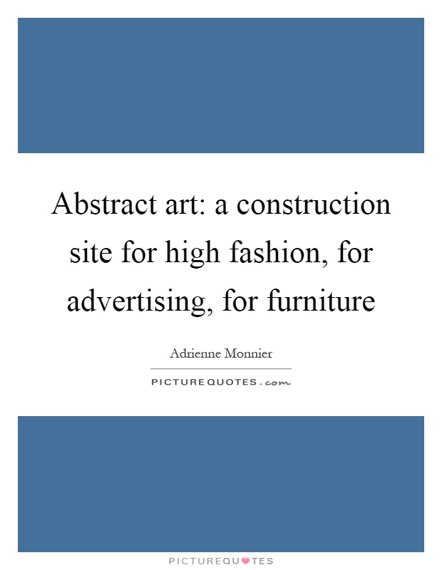 Abstract art: a construction site for high fashion, for advertising, for furniture Picture Quote #1