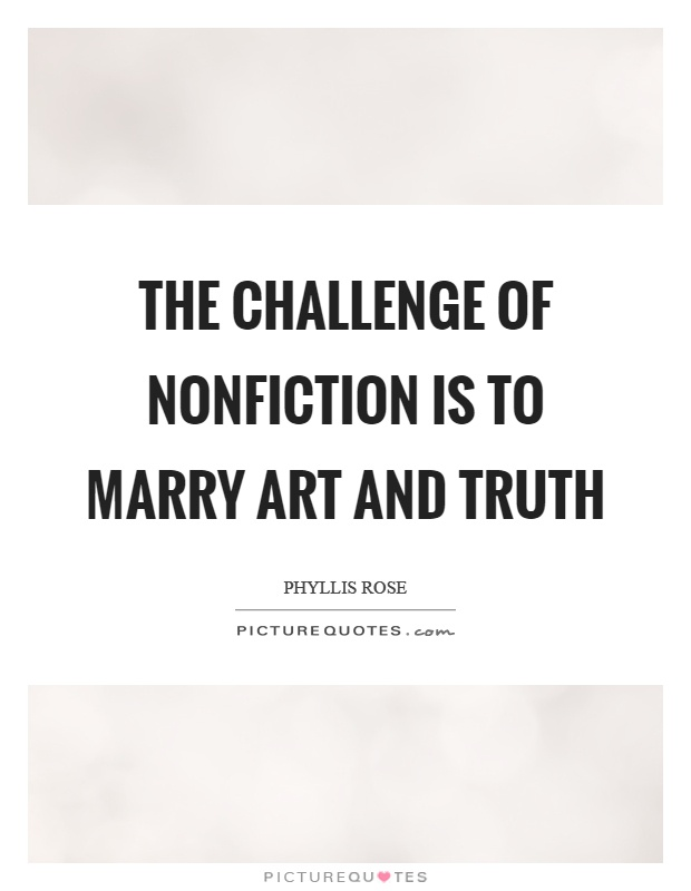 The challenge of nonfiction is to marry art and truth Picture Quote #1