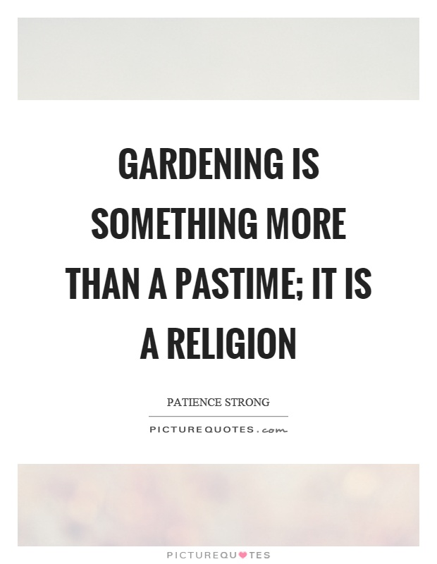 Gardening is something more than a pastime; it is a religion Picture Quote #1