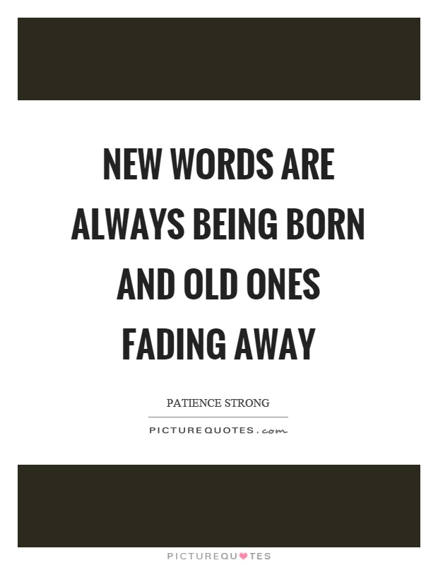 New words are always being born and old ones fading away Picture Quote #1