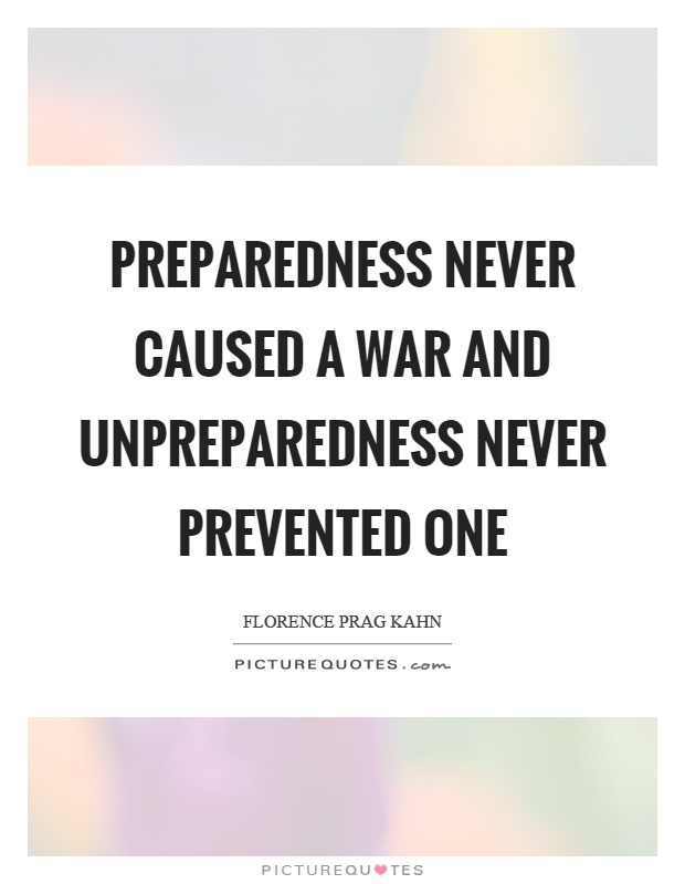 Preparedness never caused a war and unpreparedness never prevented one Picture Quote #1