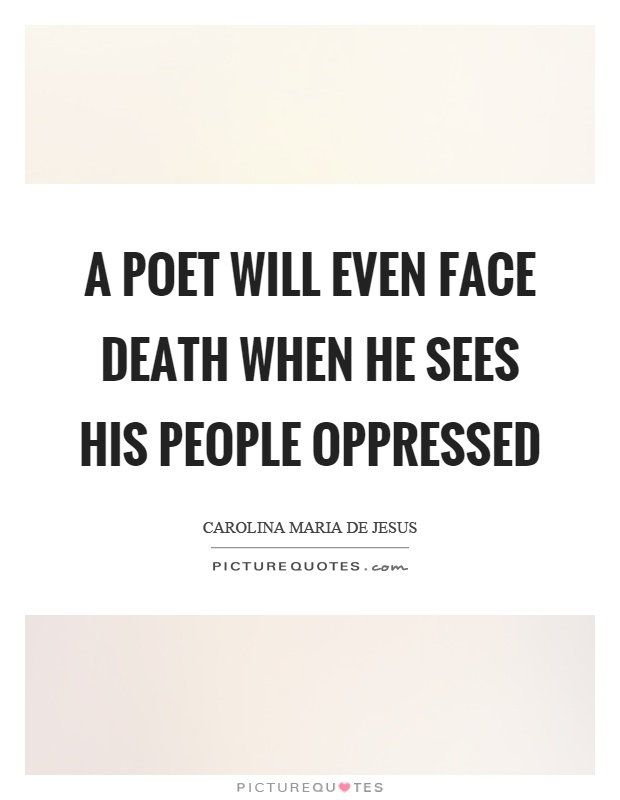 A poet will even face death when he sees his people oppressed Picture Quote #1