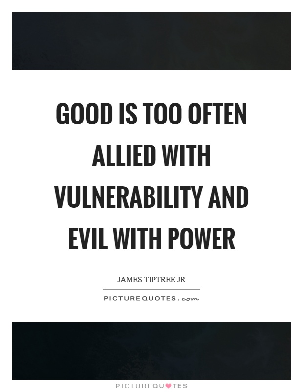 Good is too often allied with vulnerability and evil with power Picture Quote #1