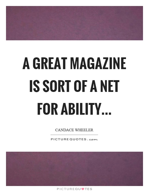 Magazine Quotes Magnificent A Great Magazine Is Sort Of A Net For Ability  Picture Quotes
