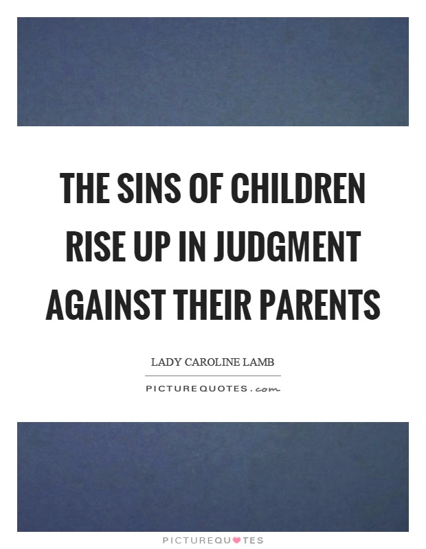 The sins of children rise up in judgment against their parents Picture Quote #1