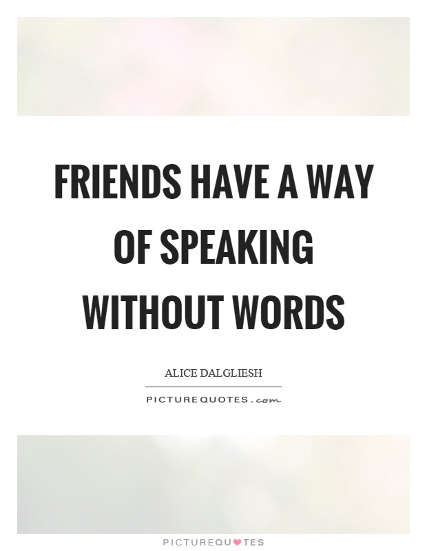 Friends have a way of speaking without words Picture Quote #1