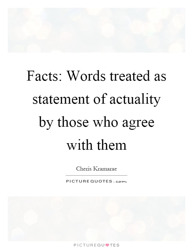 Facts: Words treated as statement of actuality by those who agree with them Picture Quote #1