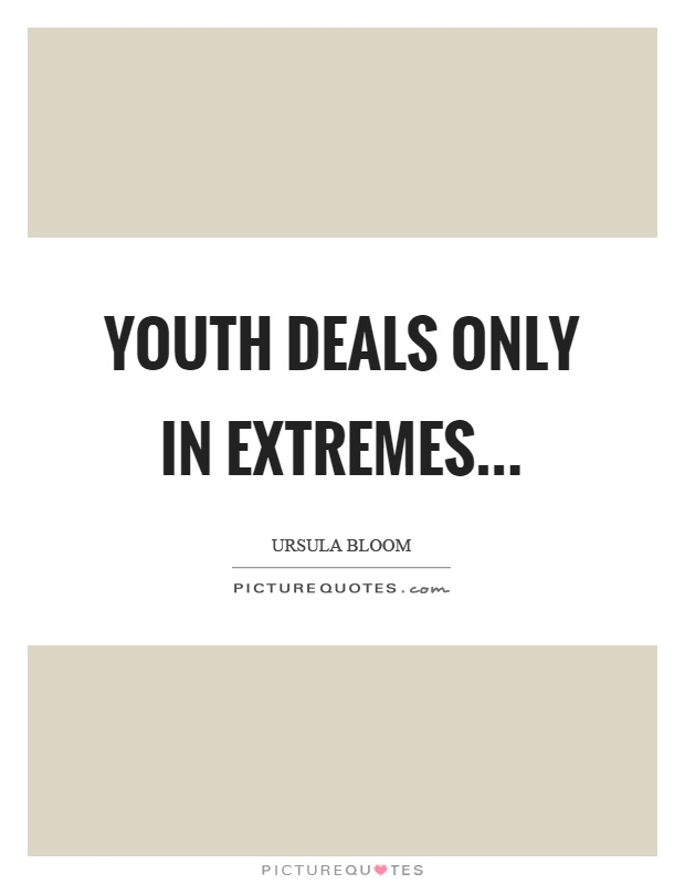 Youth deals only in extremes Picture Quote #1