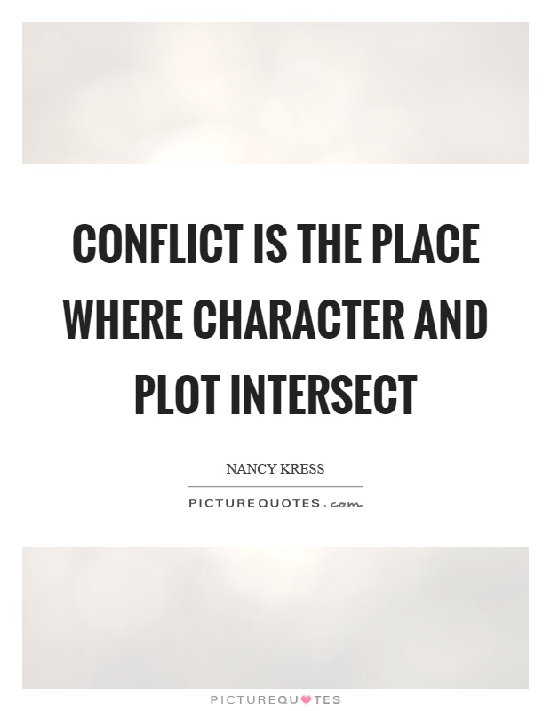 Conflict is the place where character and plot intersect Picture Quote #1