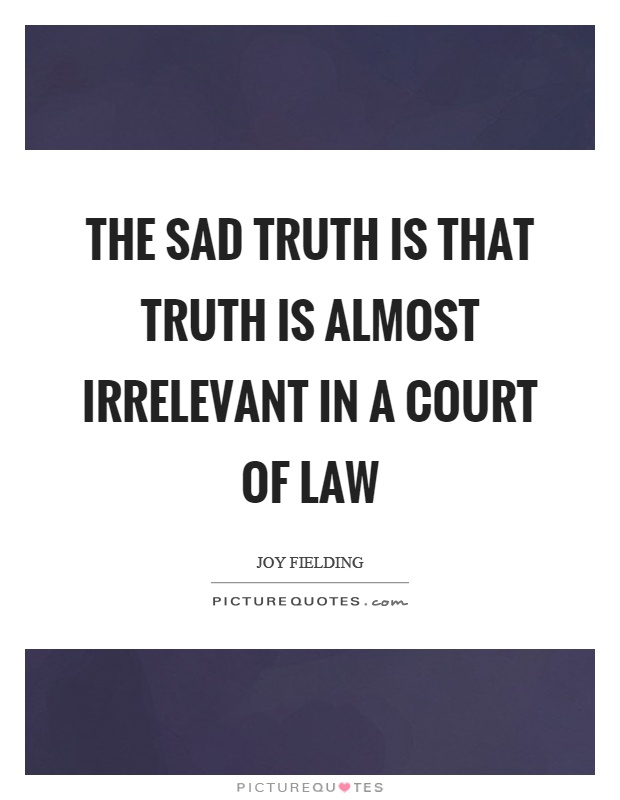 The sad truth is that truth is almost irrelevant in a court of law Picture Quote #1