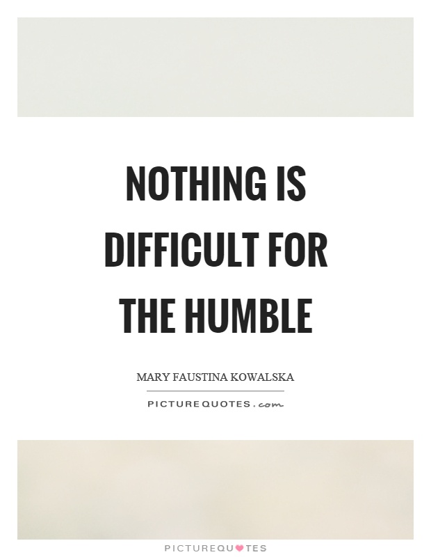Nothing is difficult for the humble Picture Quote #1