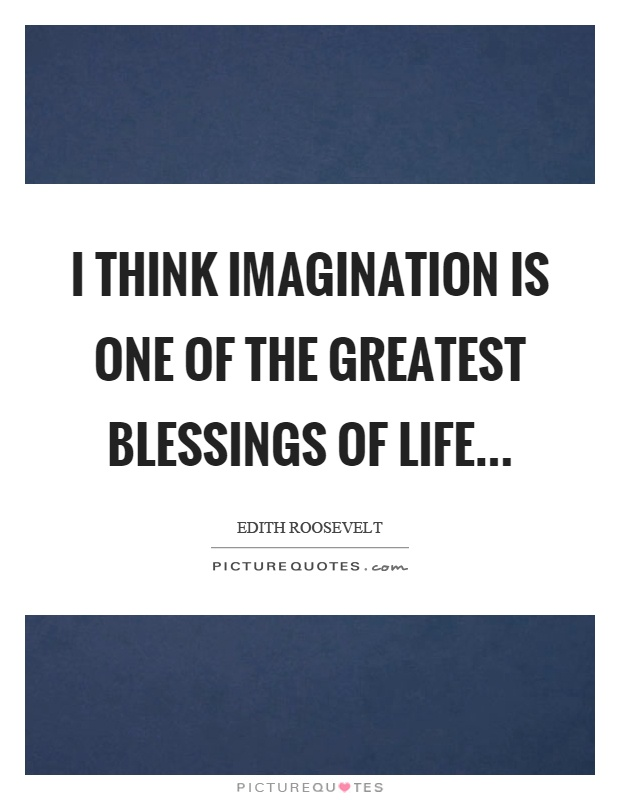 I think imagination is one of the greatest blessings of life Picture Quote #1