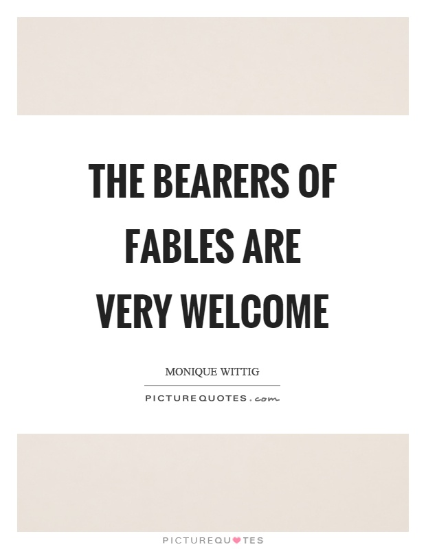 The bearers of fables are very welcome Picture Quote #1