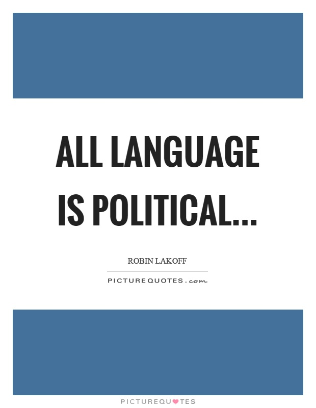 All language is political Picture Quote #1