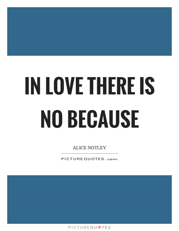 In love there is no because Picture Quote #1